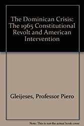 The Dominican Crisis: The 1965 Constitutional Revolt and American Intervention