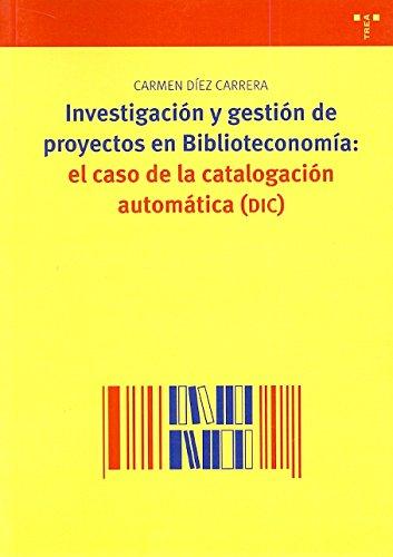 Investigación y gestión de proyectos en biblioteconomía:el caso de la catalogación automática (Biblioteconomía y Administración Cultural) por Carmen Díez Carrera