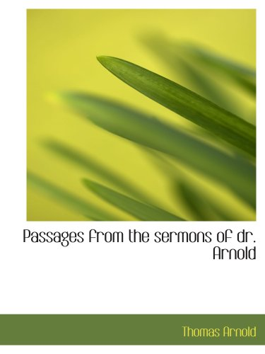 Passages from the sermons of dr. Arnold