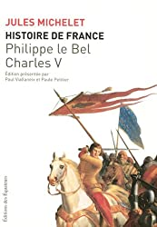 Histoire de France : Tome 3, Philippe-le-Bel, Charles V