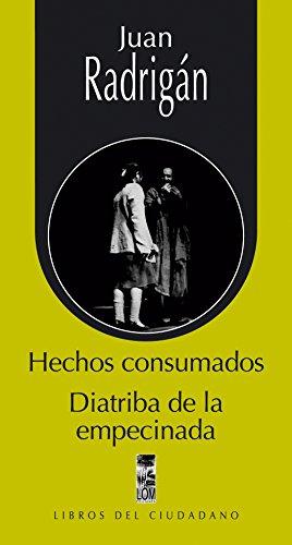 Hechos consumados y diatriba de la empecinada por Juan Radrigán