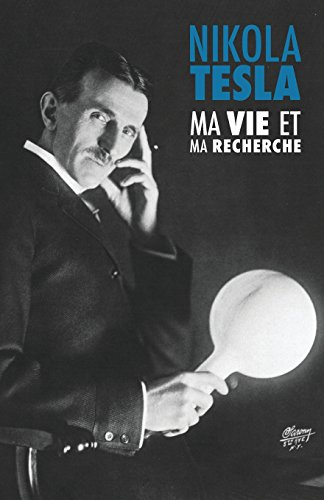 Ma Vie et Ma Recherche, l'Autobiographie de Nikola Tesla: (avec une galerie de photographies rares)