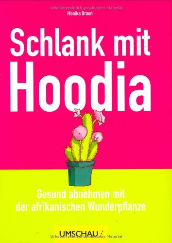 Schlank mit Hoodia: Gesund abnehmen mit der afrikanischen Wunderpflanze