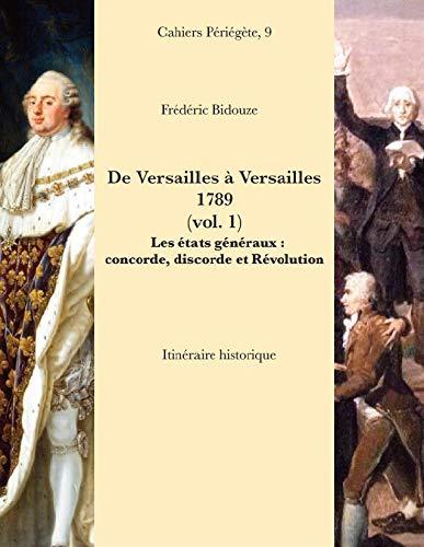 De Versailles à Versailles, 1789 : Tome 1, Les états généraux : concorde, discorde et Révolution