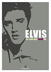 Elvis - The Echo Will Never Die