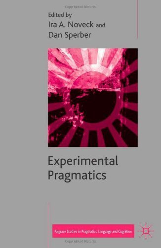 Experimental Pragmatics (Palgrave Studies in Pragmatics, Languages and Cognition) by Ira A. Noveck, Dan Sperber (2004) Hardcover