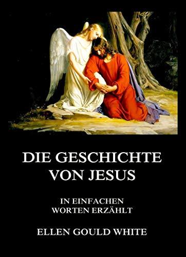 Die Geschichte von Jesus: In einfachen Worten erzählt (German ...