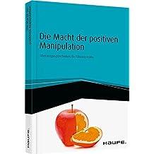 Die Macht der positiven Manipulation: Überzeugungstechniken für Führungskräfte von Suzanne Grieger-Langer (24. September 2015) Broschiert