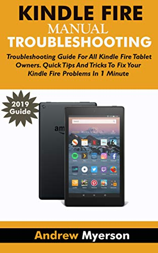 KINDLE FIRE TROUBLESHOOTING MANUAL 2019: Troubleshooting Guide For ...