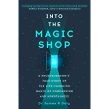 Into the Magic Shop: A neurosurgeon's true story of the life-changing magic of compassion and mindfulness