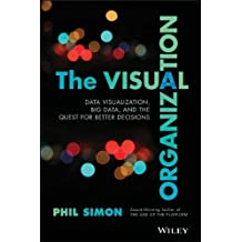 [(The Visual Organization: Data Visualization, Big Data, and the Quest for Better Decisions)] [Author: Phil Simon] published on (April, 2014)