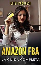 AMAZON FBA: La Guida Completa per iniziare a Vendere su Amazon con Stock FBA