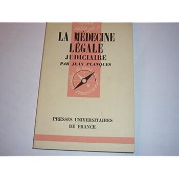 La Médecine légale judiciaire : Par Jean Planques