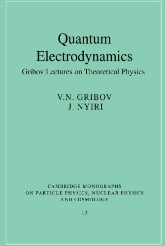 Quantum Electrodynamics Paperback: Gribov Lectures on Theoretical Physics (Cambridge Monographs on Particle Physics, Nuclear Physics and Cosmology)