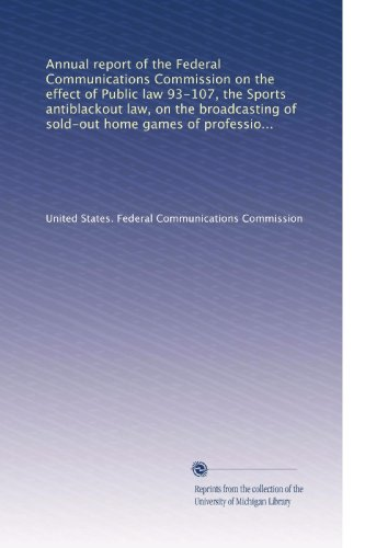 annual-report-of-the-federal-communications-commission-on-the-effect-of-public-law-93-107-the-sports-antiblackout-law-on-the-broadcasting-of-baseball-basketball-and-hockey-volume-4