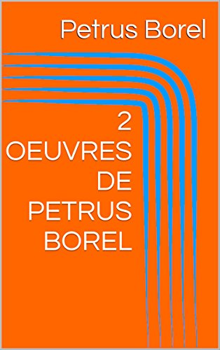 2 OEUVRES DE PETRUS BOREL (French Edition)