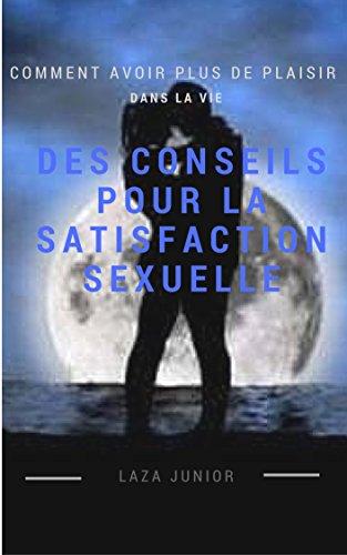 Couverture du livre Des conseils pour la satisfaction sexuelle: Comment avoir plus de plaisir dans la vie