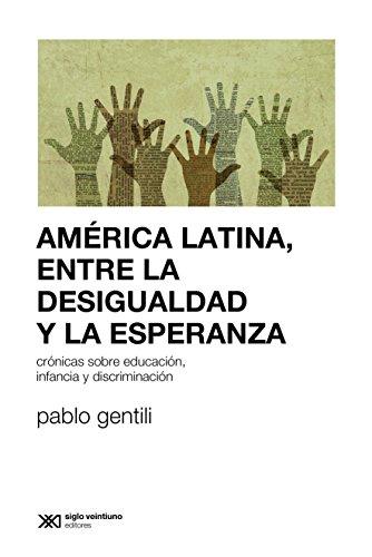 América Latina, entre la desigualdad y la esperanza: Crónicas sobre educación, infancia y discriminación (Sociología y política) por Pablo Gentili