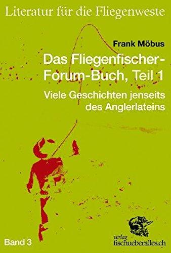 Das Fliegenfischer-Forum-Buch, Teil 1: Viele Geschichten jenseits des Anglerlateins (Literatur für die Fliegenweste)