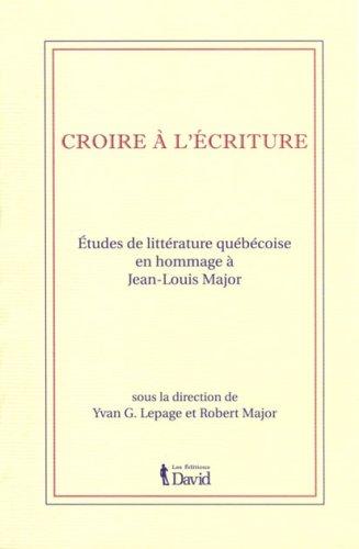 Croire a l Écriture Études de Litterature Quebecoise