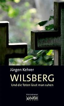 Und die Toten lässt man ruhen: Wilsbergs erster Fall (Georg Wilsberg 1) von [Kehrer, Jürgen]