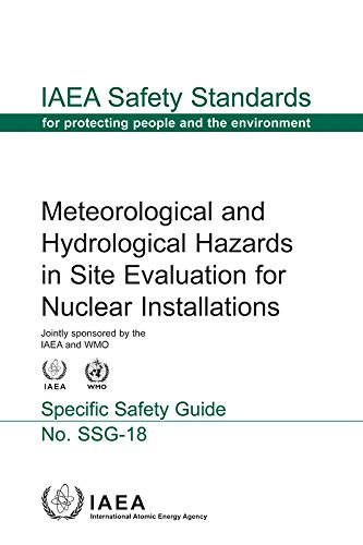 Meteorological and Hydrological Hazards in Site Evaluation for Nuclear Installations - Specific Safety Guide: No. Ssg-18 (Iaea Safety Standard)