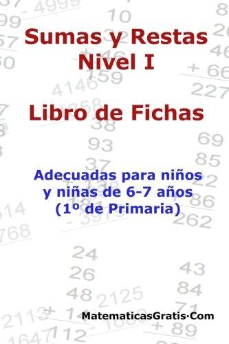 Libro de Fichas - Sumas y Restas - Nivel I: Para niños y niñas de 6-7 años (1º Primaria): Volume 1 - 9781545318195 por Carlos Arribas