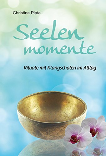 Seelenmomente - Rituale mit Klangschalen im Alltag