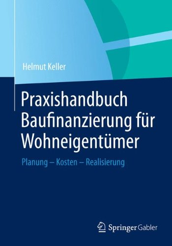 Praxishandbuch Baufinanzierung für Wohneigentümer: Planung - Kosten - Realisierung