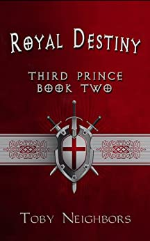 Royal Destiny (Third Prince Series Book 2) by [Neighbors, Toby]