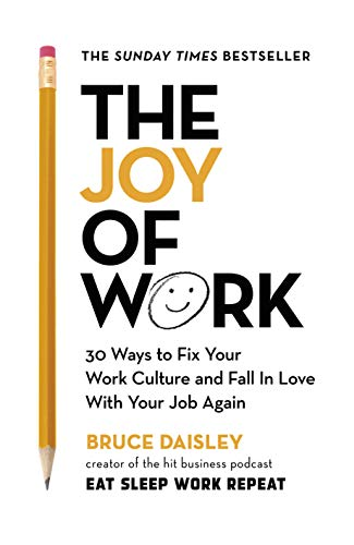 The Joy of Work: The No.1 Sunday Times Business Bestseller - 30 Ways to Fix Your Work Culture and Fall in Love with Your Job Again (English Edition)