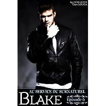 Au service du surnaturel - Saison 2 : BLAKE - Épisode 6