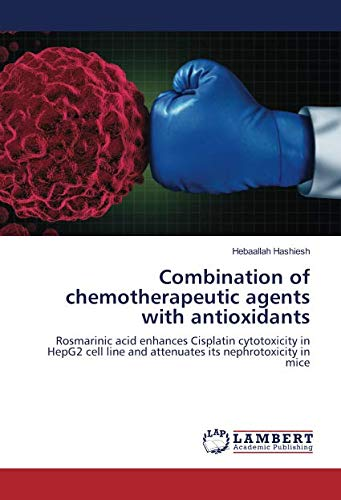 Acid Antioxidant (Combination of chemotherapeutic agents with antioxidants: Rosmarinic acid enhances Cisplatin cytotoxicity in HepG2 cell line and attenuates its nephrotoxicity in mice)