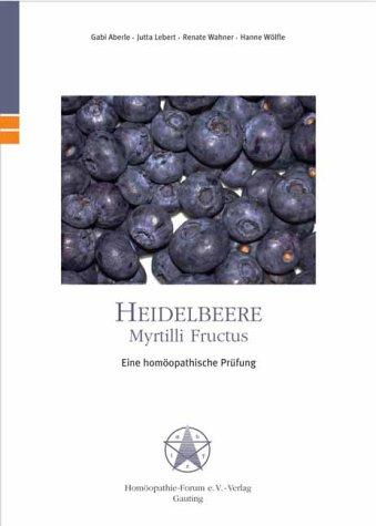 Heidelbeere /Myrtilli Fructus: Eine homöopathische Prüfung - Diplomarbeit /Facharbeit