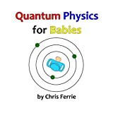 Quantum Physics for Babies: Volume 1