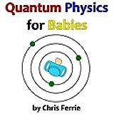 Quantum Physics for Babies: Volume 1