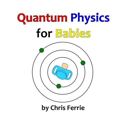 Quantum Physics for Babies: Volume 1 por Chris Ferrie