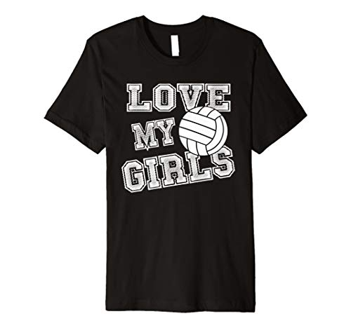 I Love My Girls Volleyball Shirt for Moms, Dad & Coaches