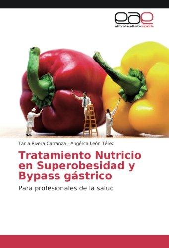 Descargar Libro Tratamiento Nutricio en Superobesidad y Bypass gástrico: Para profesionales de la salud de Tania Rivera Carranza