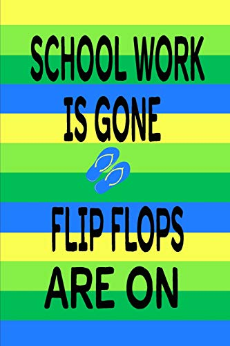 Schoolwork is Gone Flipflops Are On: Nice gift for Teachers or Students for End Of School. This Journal or Notebook is 6