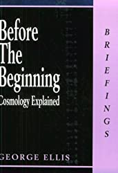 Before the Beginning: Cosmology Explained (Briefings)
