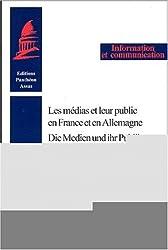 Les médias et leur public en France et en Allemagne : Die Medien und ihr Publikum in Frankreich und in Deutschland