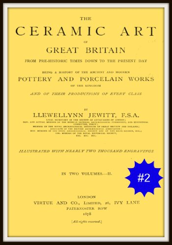 The Ceramic Arts of Great Britain from Pre-Historic Times Down to the Present Day V2 (English Edition)