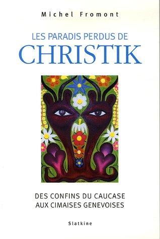 Les paradis perdus de Christik : Des confins du Caucase aux cimaises genevoises