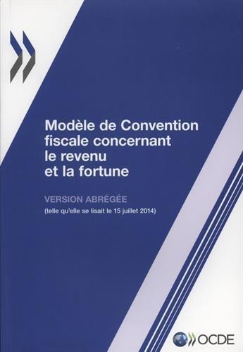 Modle de convention fiscale concernant le revenu et la fortune : Version abrge 2014: Edition 2014