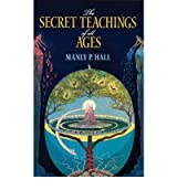 The Secret Teachings of All Ages: An Encyclopedic Outline of Masonic, Hermetic, Qabbalistic and Rosicrucian Symbolical Philosophy (Dover Occult) (Paperback) - Common