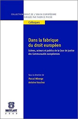 Dans la fabrique du droit européen. Scènes, acteurs et publics de la Cour de justice des Communautés