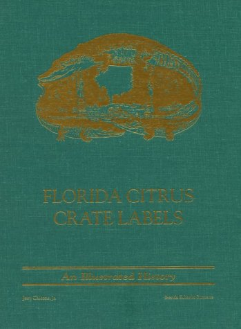 Florida Citrus Crate Labels: An Illustrated History (Label Crate)