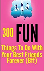 300 Fun Things to Do with your Best Friends Forever (BFF) by Tanya Turner (2014-04-22)