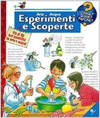 Aria e acqua. Esperimenti e scoperte. Ediz. a colori